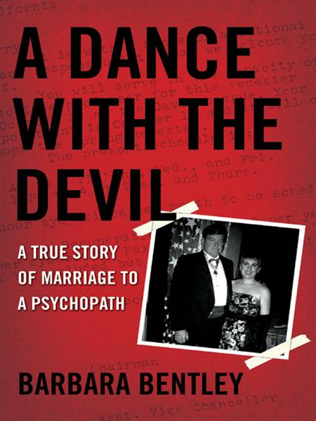 A Dance With the Devil: A True Story of Marriage to a Psychopath By: Barbara Bentley