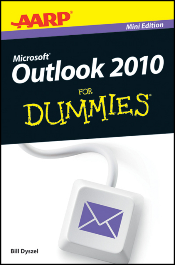 AARP Outlook 2010 For Dummies By: Bill Dyszel