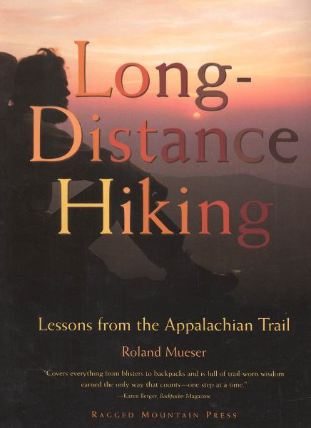 Long-Distance Hiking: Lessons from the Appalachian Trail By: Roland Mueser