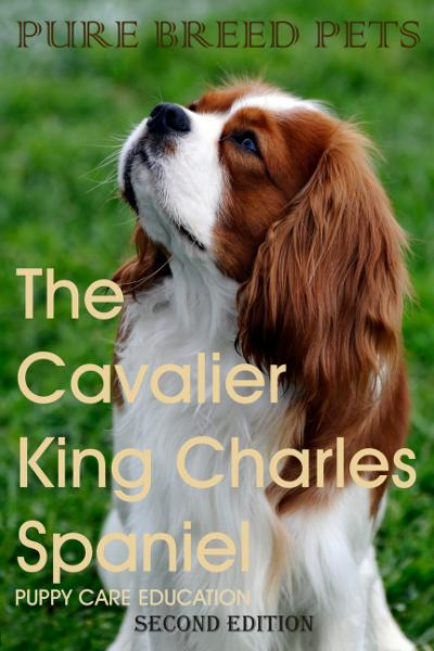 The Cavalier King Charles Spaniel By: Puppy Care Education