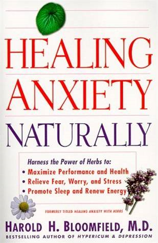 Healing Anxiety Naturally By: Harold Bloomfield
