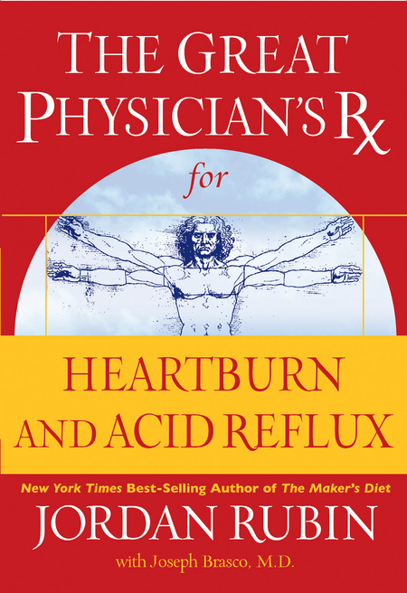 The Great Physician's Rx for Heartburn and Acid Reflux By: Jordan Rubin