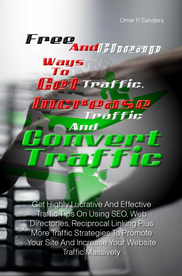 Free And Cheap Ways To Get Traffic, Increase Traffic And Convert Traffic