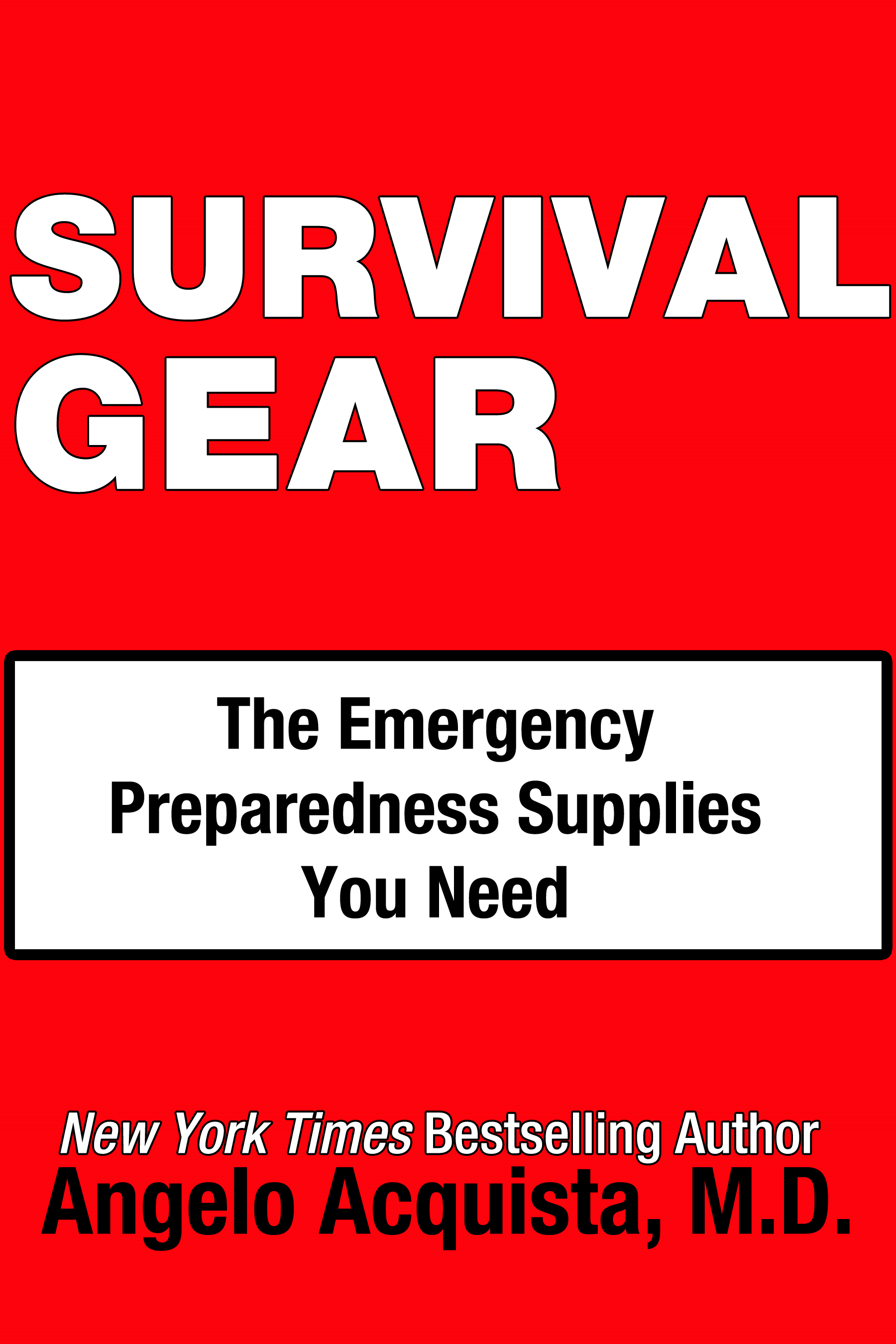 Survival Gear: The Emergency Preparedness Supplies You Need By: Angelo Acquista, M.D.