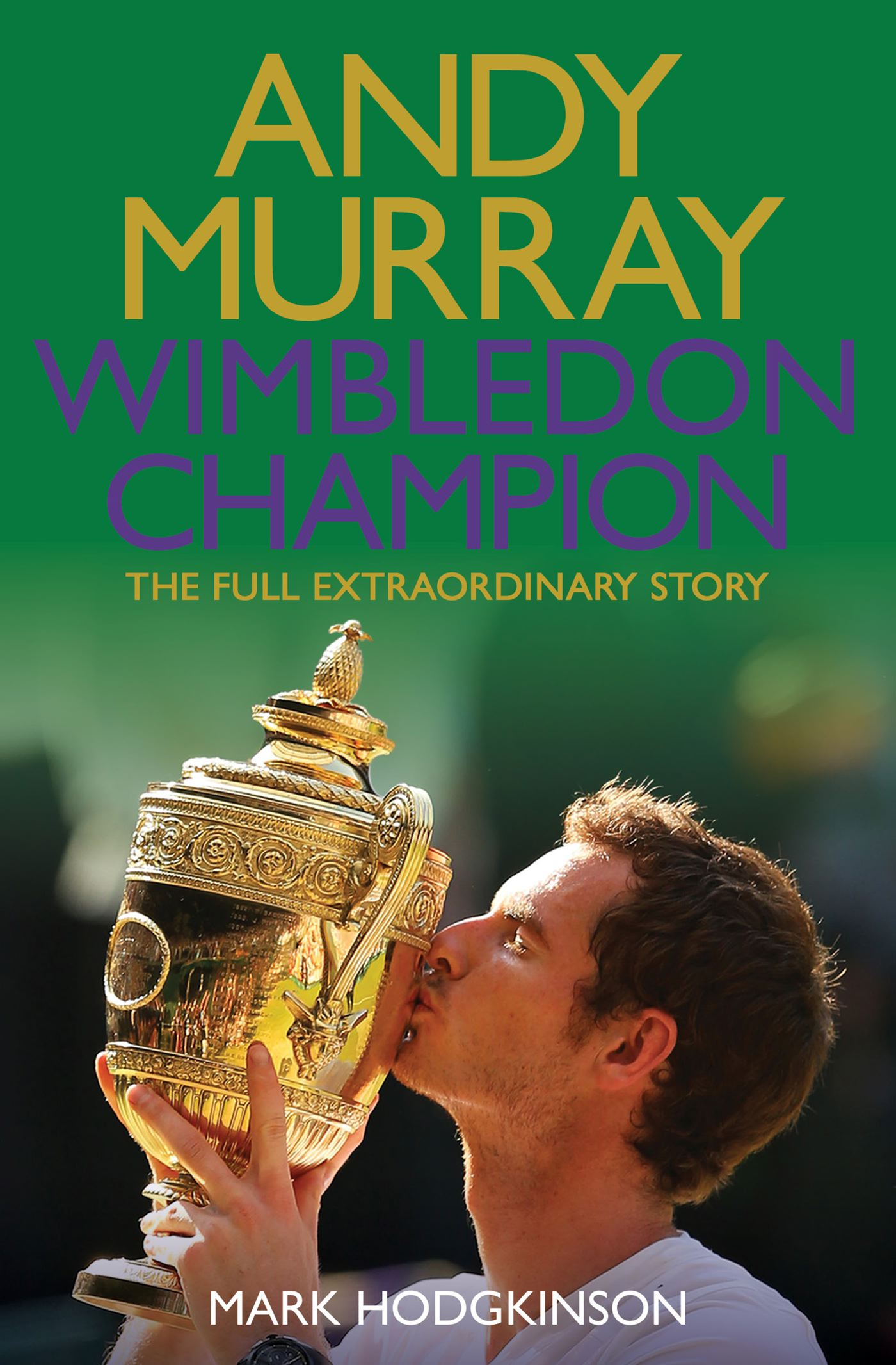 Andy Murray Wimbledon Champion The Full and Extraordinary Story