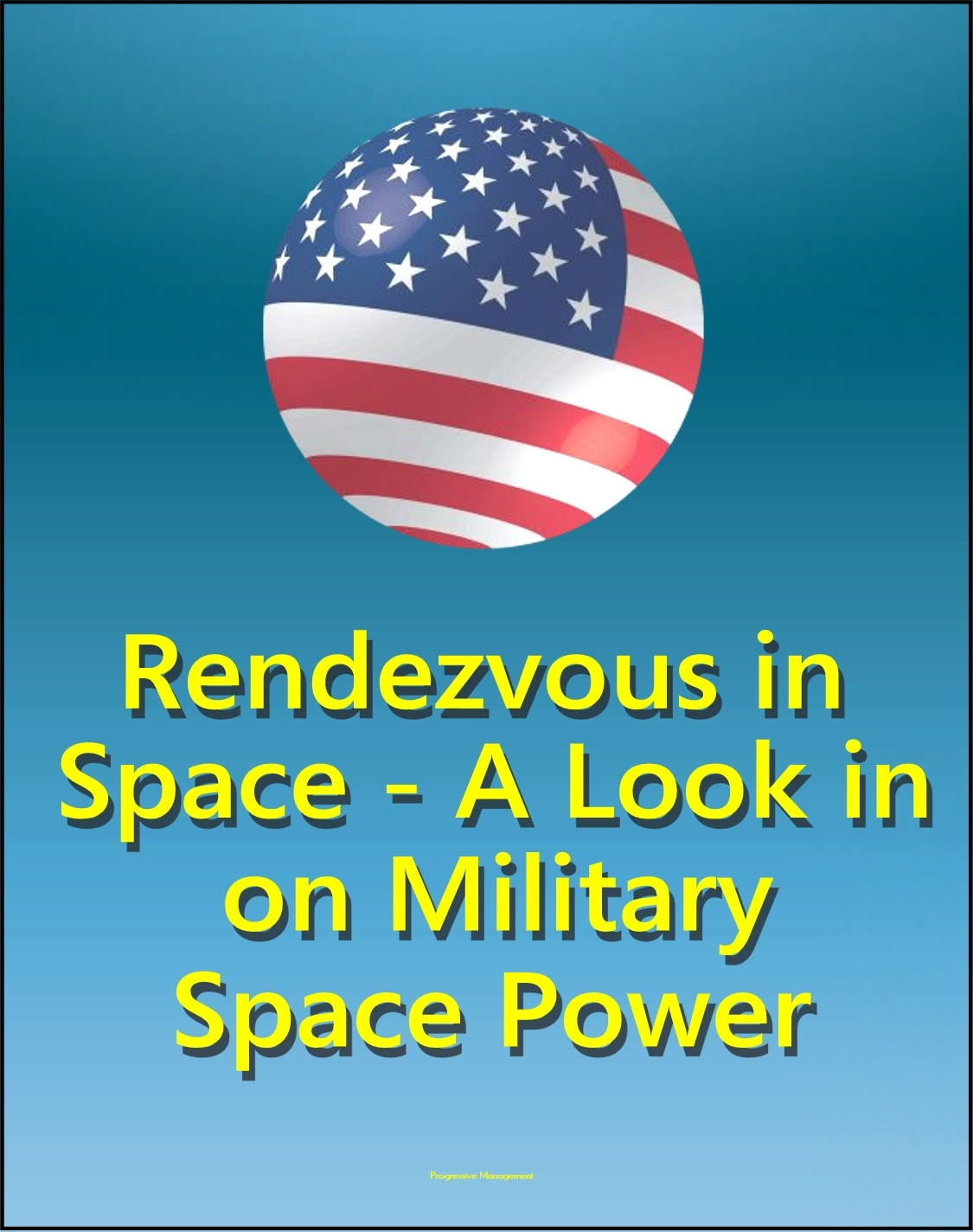 Rendezvous In Space: A Look In on Military Space Power - Effects of Starfish Prime Nuclear Explosion on Space Policy, Comparison of Space Power to Air Power By: Progressive Management