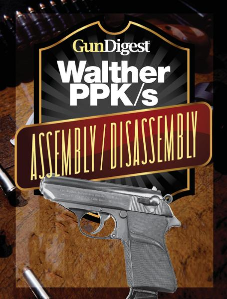 Gun Digest Walther PPK-S Assembly/Disassembly Instructions By: J.B. Wood