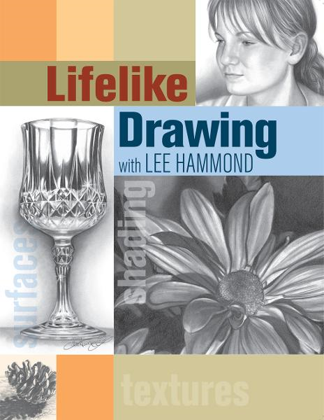 Lifelike Drawing with Lee Hammond By: Lee Hammond