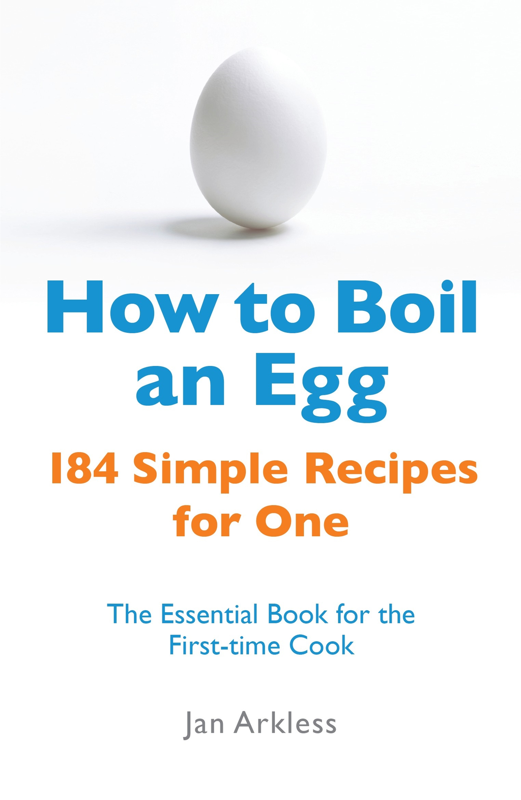 How to Boil an Egg 184 Simple Recipes for One - The Essential Book for the First-Time Cook