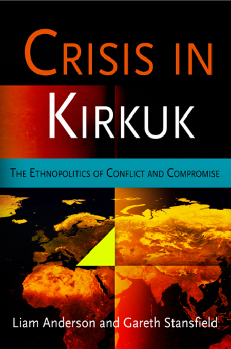 Liam Anderson - Crisis in Kirkuk: The Ethnopolitics of Conflict and Compromise