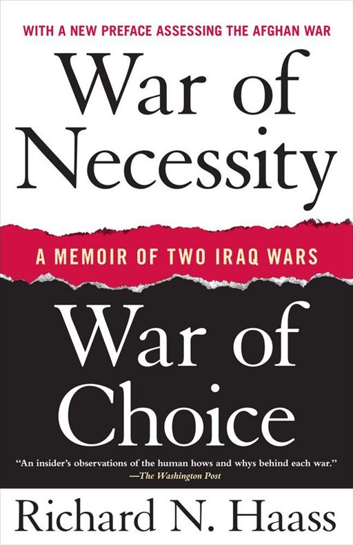 War of Necessity, War of Choice By: Richard N. Haass