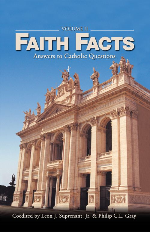 Faith Facts:  Answers to Catholic Questions Volume II