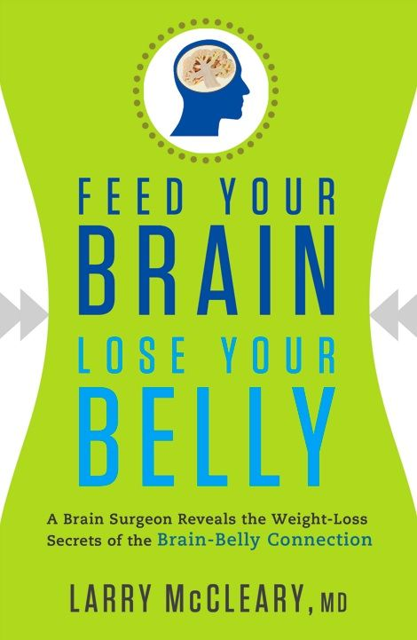 Feed Your Brain Lose Your Belly: A Brain Surgeon Reveals the Weight-Loss Secrets of the Brain-Belly Connection By: McCleary,Larry