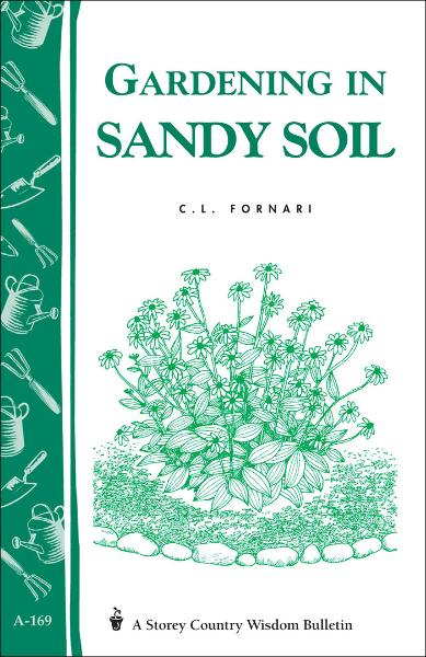 Gardening in Sandy Soil By: C. L. Fornari