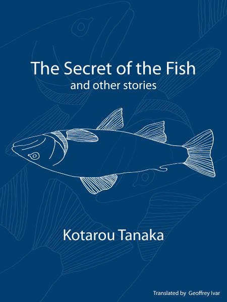 The Secret of the Fish and Other Stories By: Geoffrey Ivar