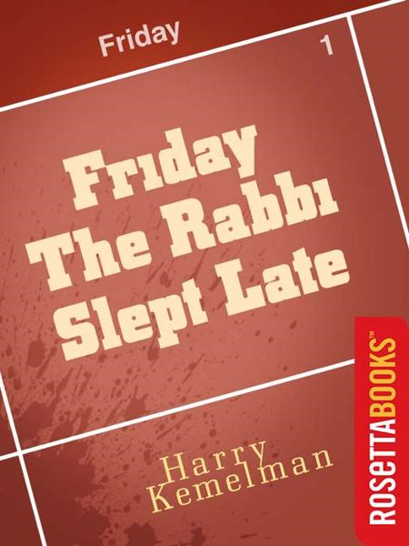 Friday the Rabbi Slept Late By: Harry Kemelman