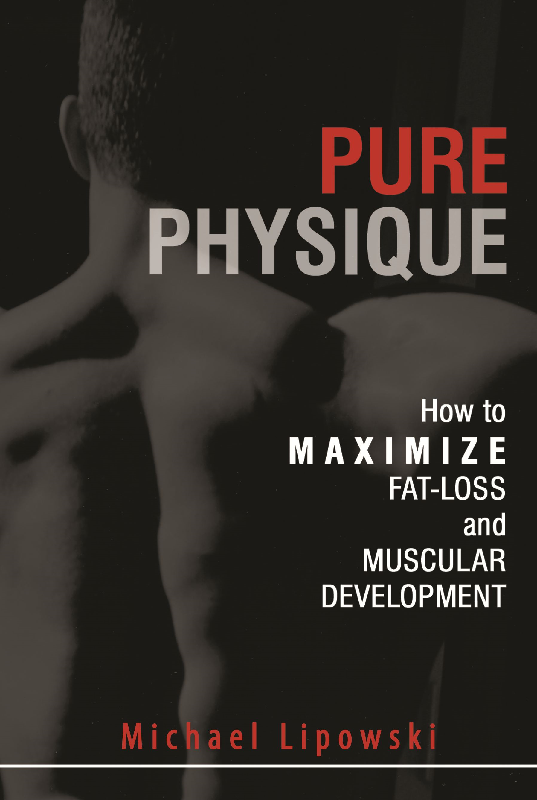 Pure Physique: How to Maximize Fat-Loss and Muscular Development By: Michael Lipowski