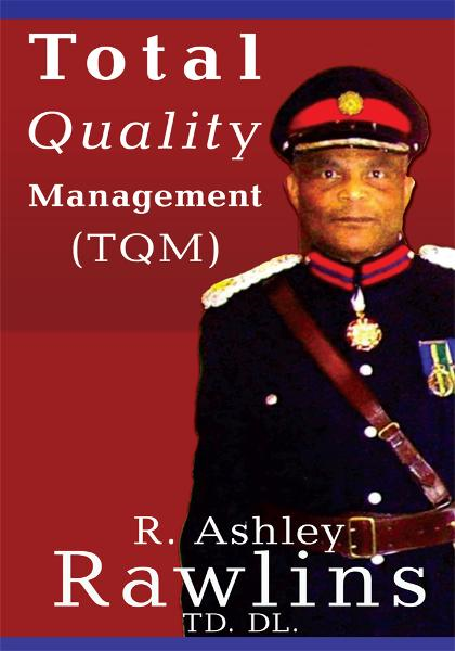 Total Quality Management (TQM) By: R. Ashley Rawlins TD. DL.