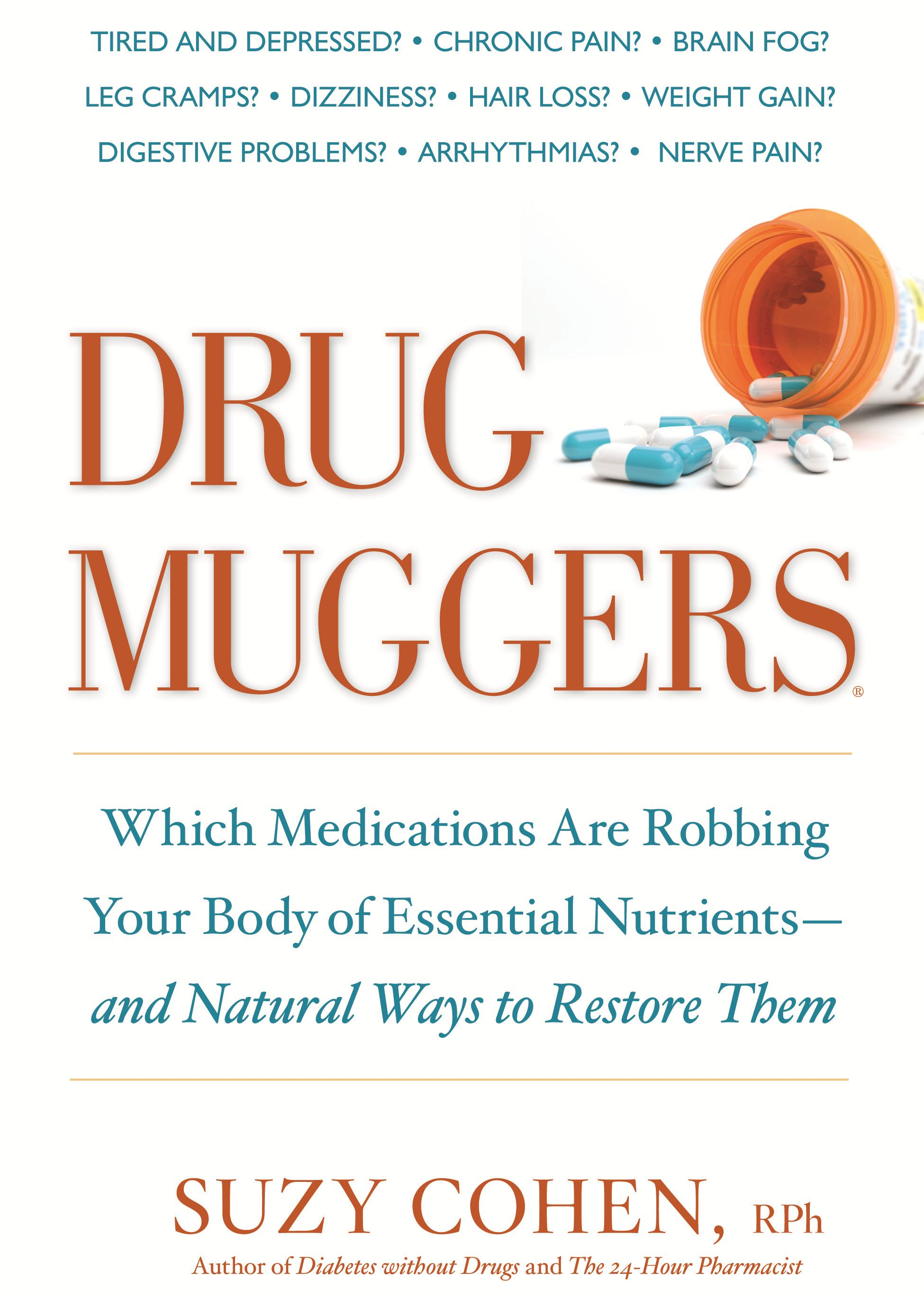 Drug Muggers: Which Medications Are Robbing Your Body of Essential Nutrientsand Natural Ways to Restore Them