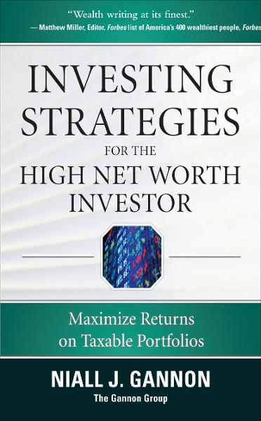 Investing Strategies for the High Net-Worth Investor: Maximize Returns on Taxable Portfolios By: Niall Gannon