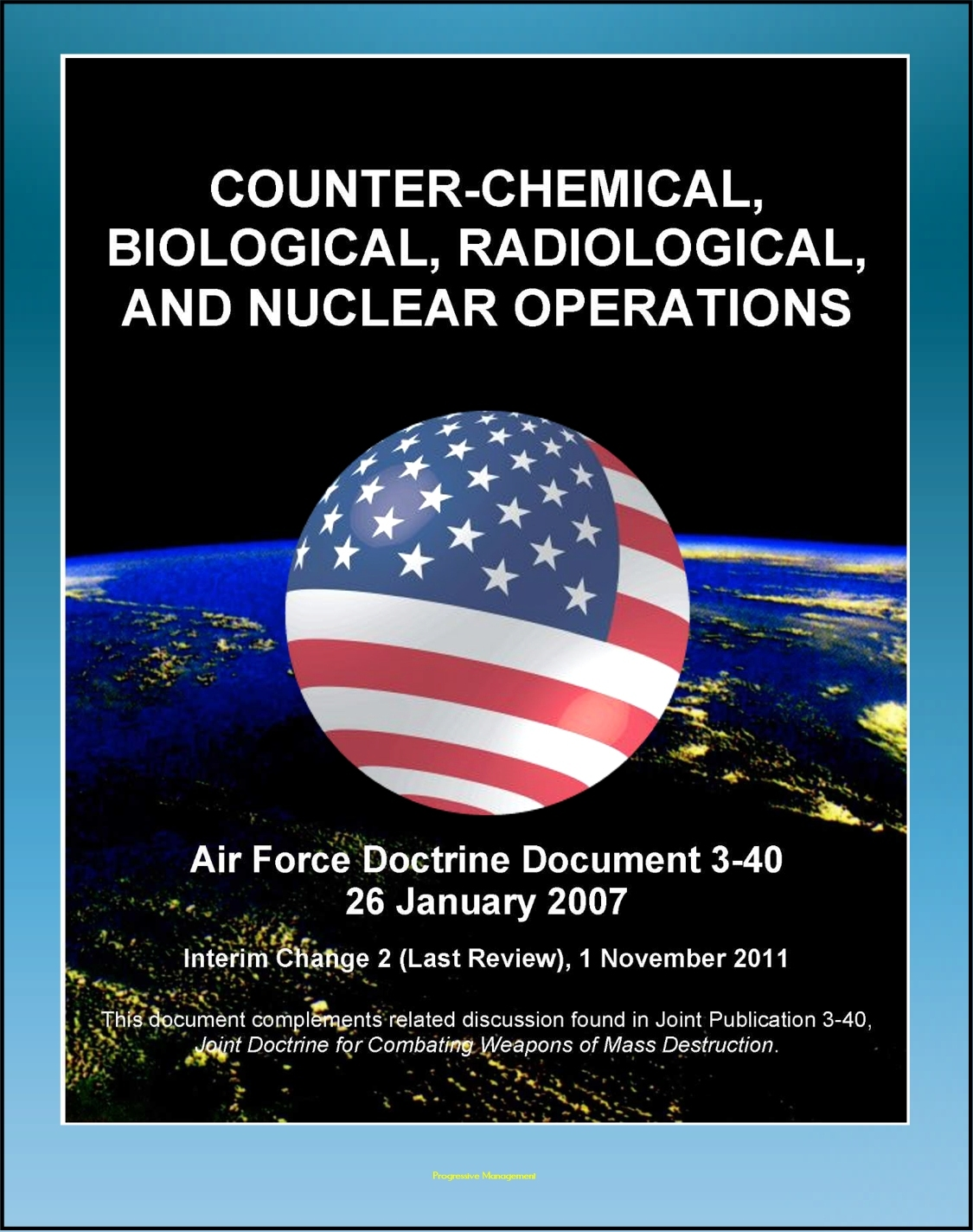 Air Force Doctrine Document 3-40: Counter-Chemical, Biological, Radiological, and Nuclear Operations (CBRN) - Proliferation Prevention, Strategic Enablers, Detection and Monitoring