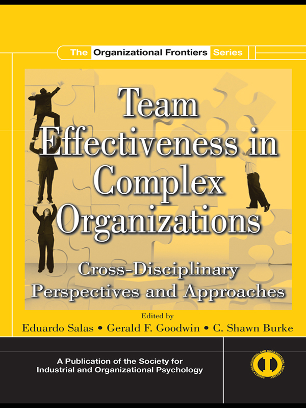 Team Effectiveness in Complex Organizations: Cross Disciplinary Perspectives and Approaches Cross-Disciplinary Perspectives and Approaches
