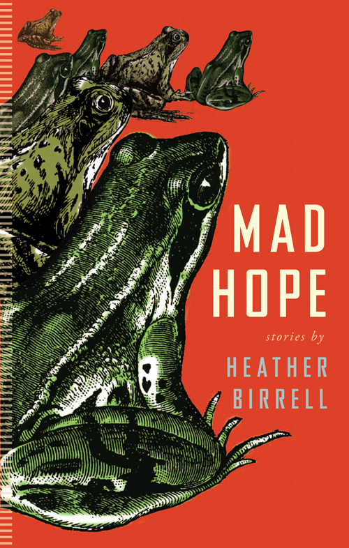 Mad Hope By: Heather Birrell