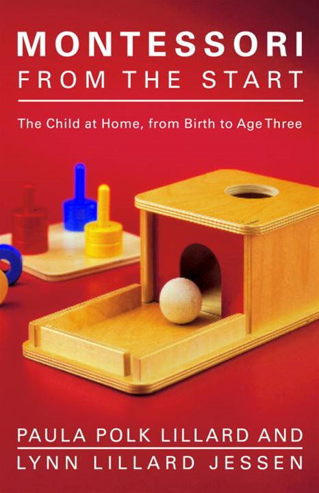 Montessori from the Start By: Lynn Lillard Jessen,Paula Polk Lillard