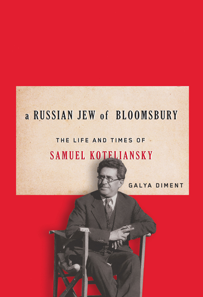 A Russian Jew of Bloomsbury: The Life and Times of Samuel Koteliansky