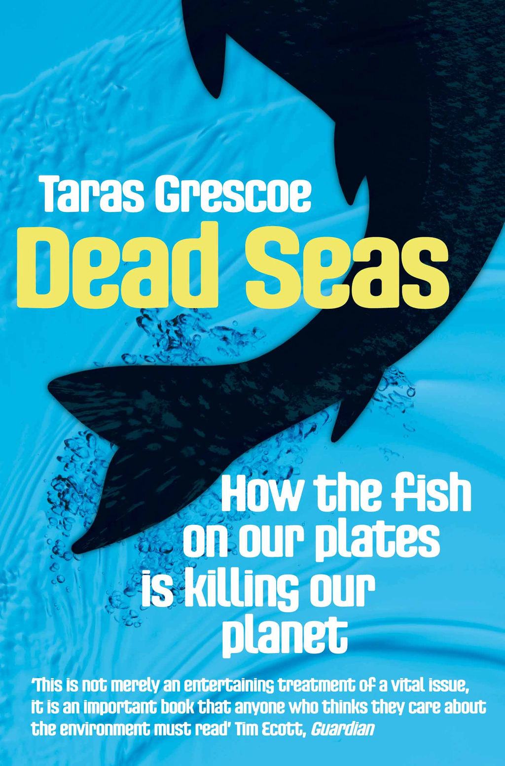 Dead Seas How the fish on our plates is killing our planet
