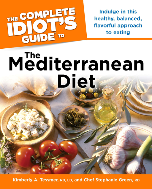 The Complete Idiot's Guide to the Mediterranean Diet By: Chef Stephanie Green,  RD,Kimberly A. Tessmer,  RD LD