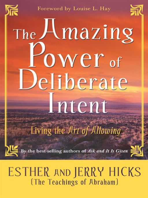 The Amazing Power Of Deliberate Intent By: Esther Hicks Jerry Hicks