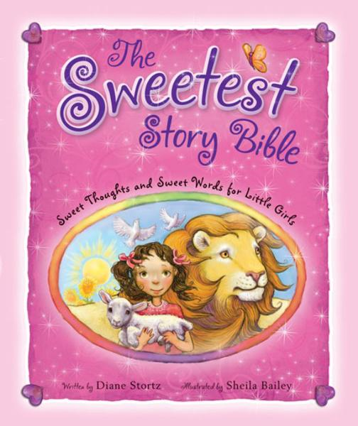 The Sweetest Story Bible By: Diane   Stortz,Sheila   Bailey