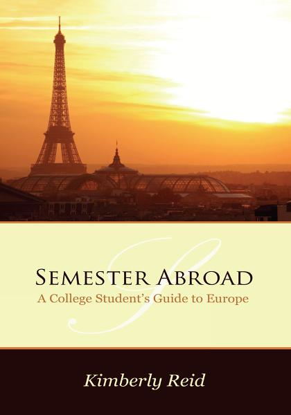 Semester Abroad: A College Students Guide to Europe