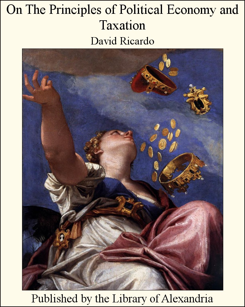 On the Principles of Political Economy and Taxation By: David Ricardo