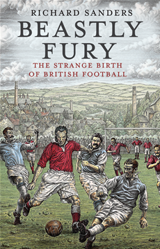 Beastly Fury The Strange Birth Of British Football
