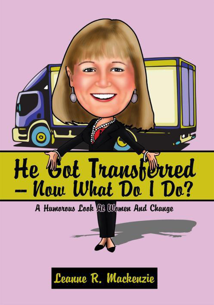 He Got Transferred -- Now What Do I Do? By: Leanne R. Mackenzie