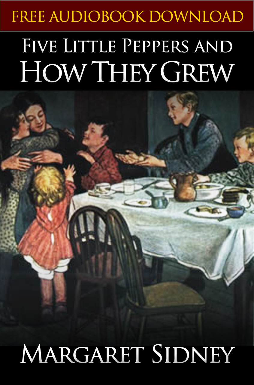FIVE LITTLE PEPPERS AND HOW THEY GREW Classic Novels: New Illustrated [Free Audiobook Links]