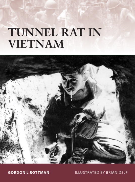 Tunnel Rat in Vietnam By: Gordon Rottman,Brian Delf