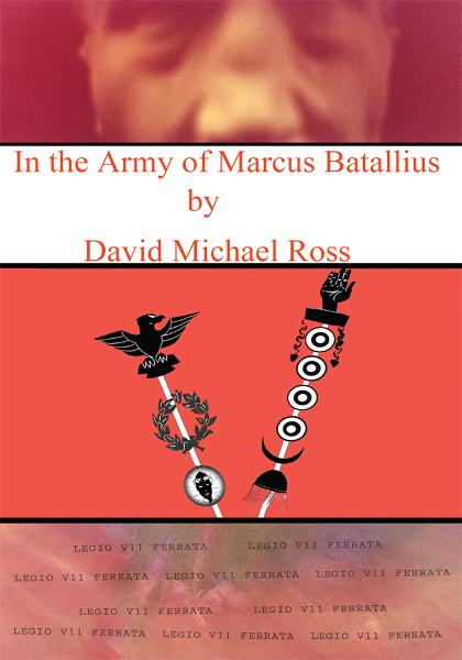 In the Army of Marcus Batallius By: David Ross