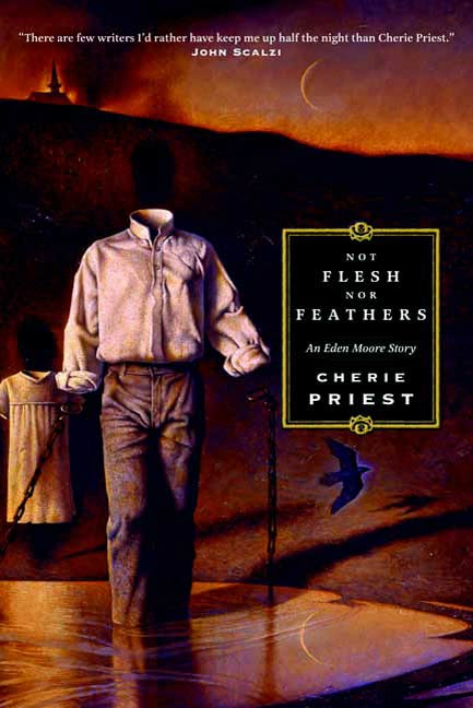 Not Flesh Nor Feathers By: Cherie Priest