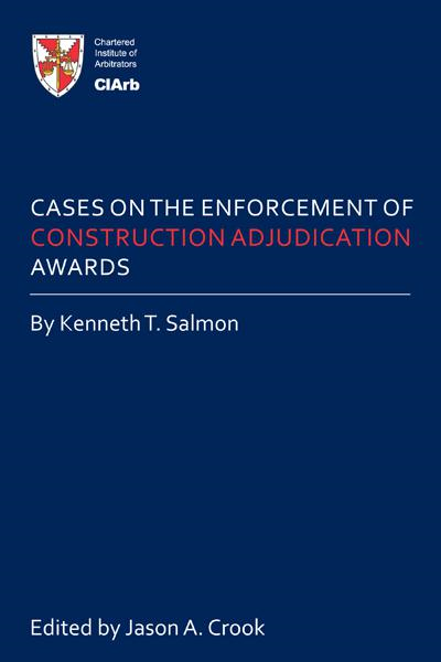 Cases on the Enforcement of Construction Adjudication Awards By: Kenneth T. Salmon