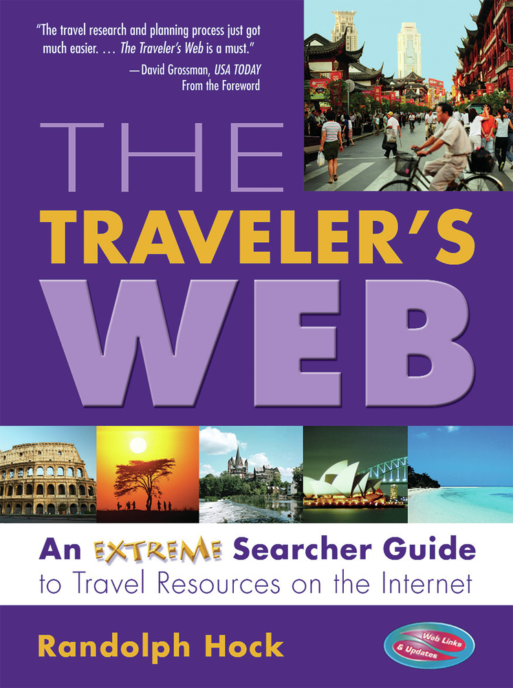 The Traveler's Web: An Extreme Searcher Guide to Travel Resources on the Internet By: Randolph Hock