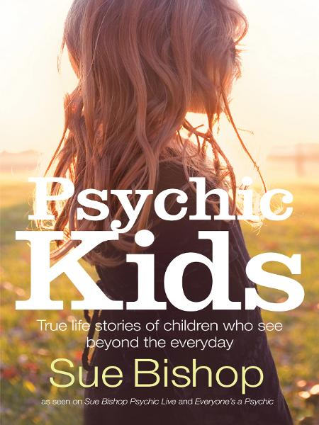 Psychic Kids: True life stories of children who see beyond the everyday By: Sue Bishop