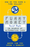 Funny Money: In Search Of Alternative Cash:
