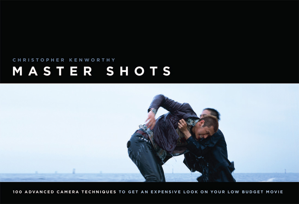 MasterShots Vol 1: 100 Advanced Camera Techniques to Get an Expensive Look on Your LowBudget Movie By: Christopher Kenworthy