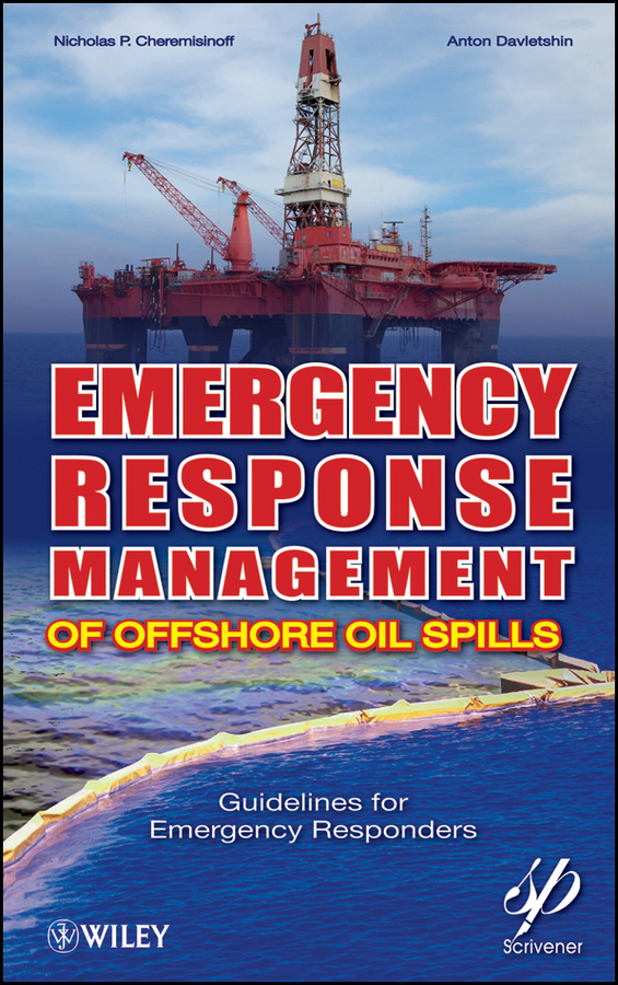 Emergency Response Management of Offshore Oil Spills By: Anton Davletshin,Nicholas P. Cheremisinoff