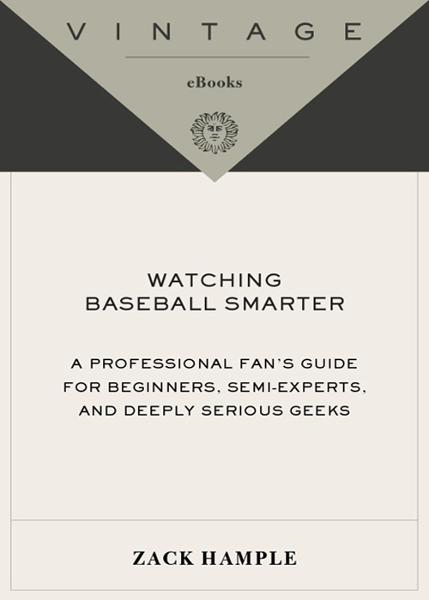 Watching Baseball Smarter By: Zack Hample