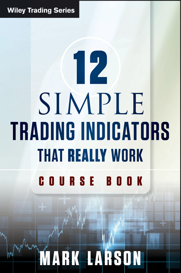 12 Simple Technical Indicators By: Mark Larson