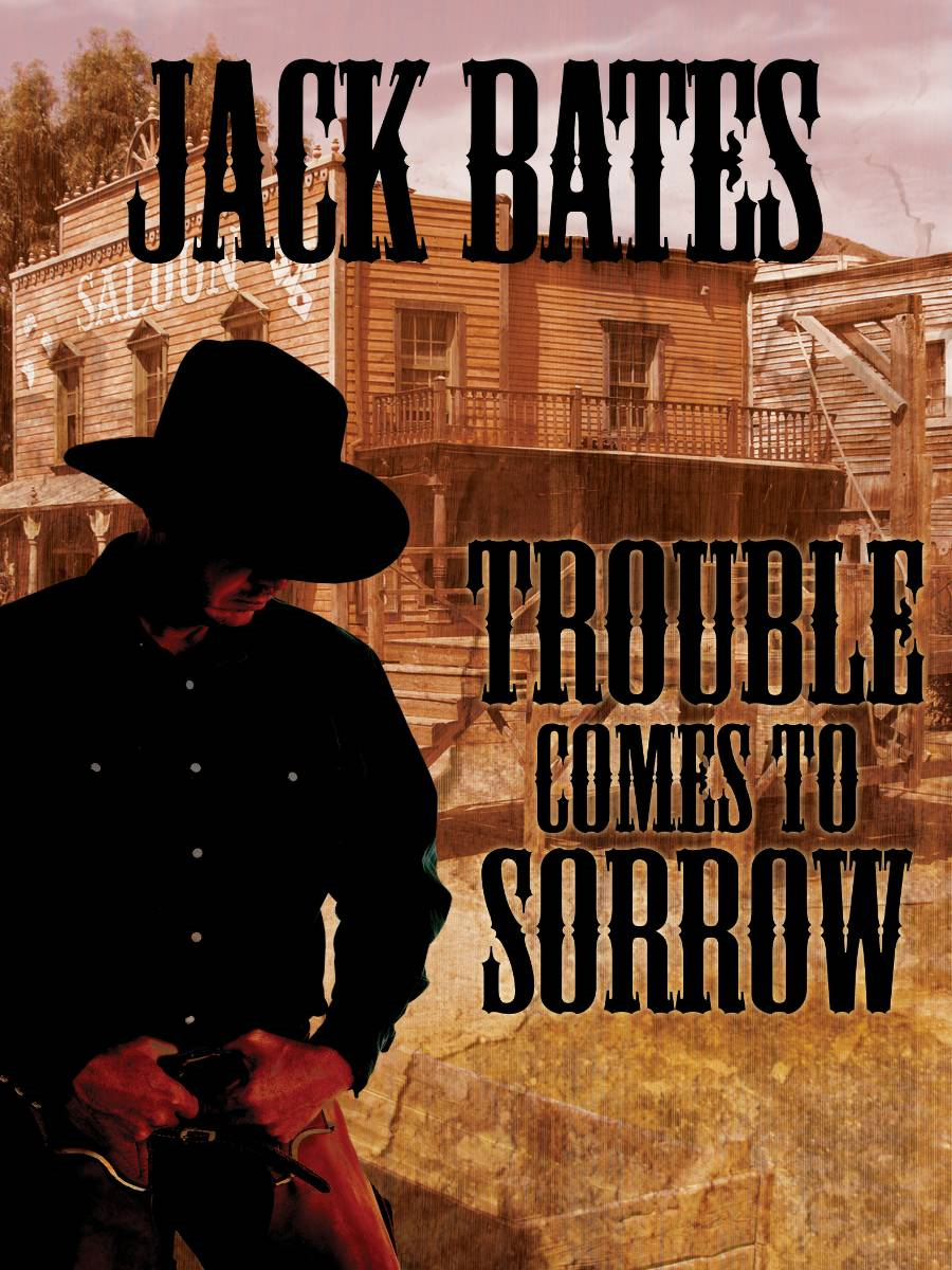 Trouble Comes to Sorrow By: Jack Bates